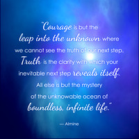 """Courage is but the leap into the unknown ..."""