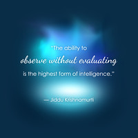 """The ability to observe without evaluating"" [from the Collaborative Emergence deck]"